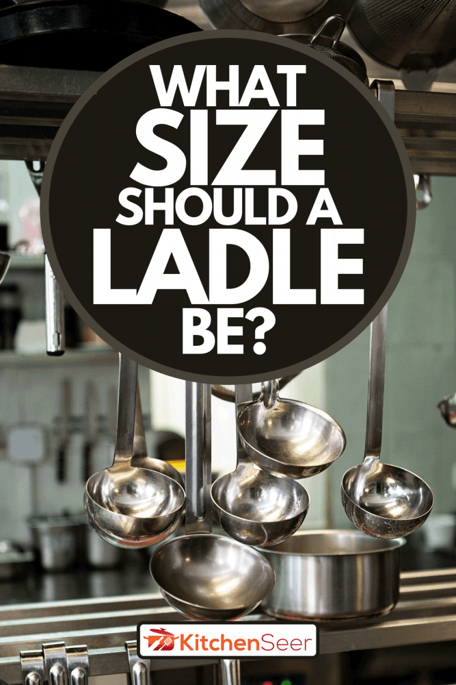 Ladles and other cookware hanging in a restaurant kitchen, What Size Should A Ladle Be?
