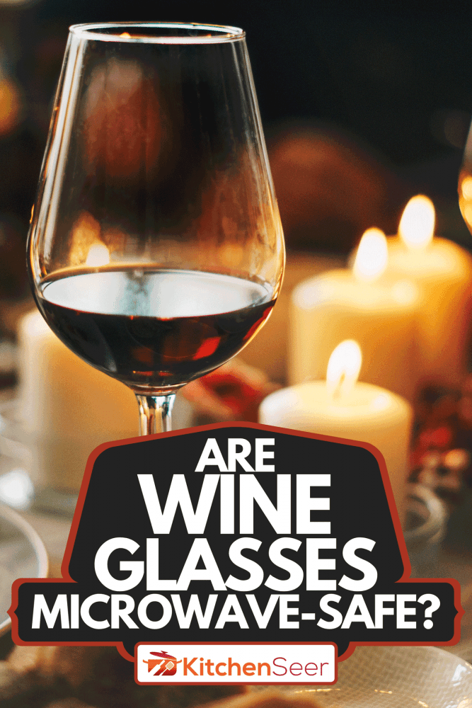 A red wine glasses at dinner table, Are Wine Glasses Microwave-Safe?