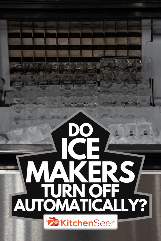 An Ice machine making ice cubes, Do Ice Makers Turn Off Automatically?