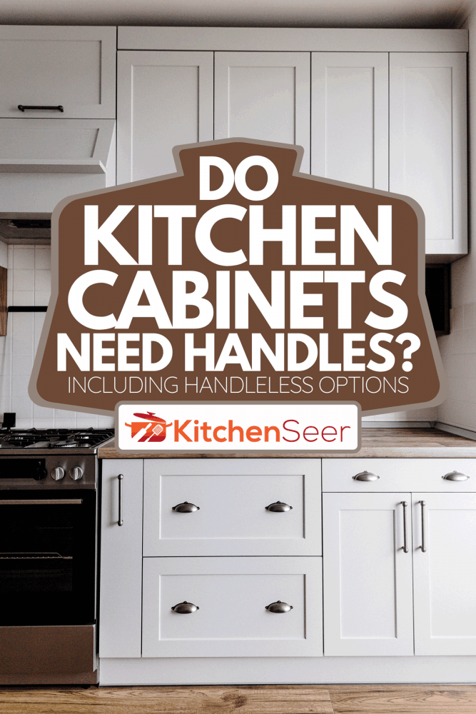 A stylish light gray handles on cabinets, Do Kitchen Cabinets Need Handles? [Inc. Handleless Options]