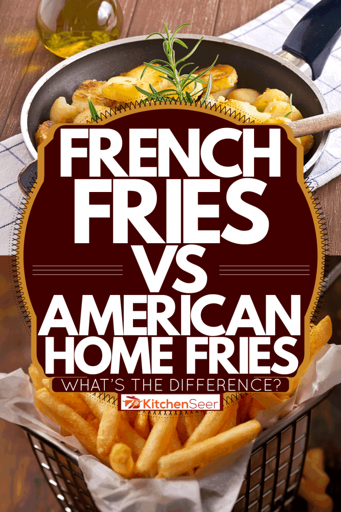 A collage photo of American fries and french fries, French Fries Vs American Home Fries - What's The Difference?