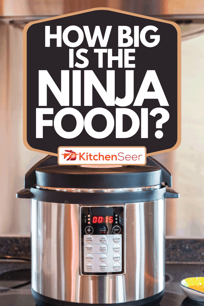 Cooking dinner in a pressure cooker in a modern kitchen, How Big Is The Ninja Foodi?