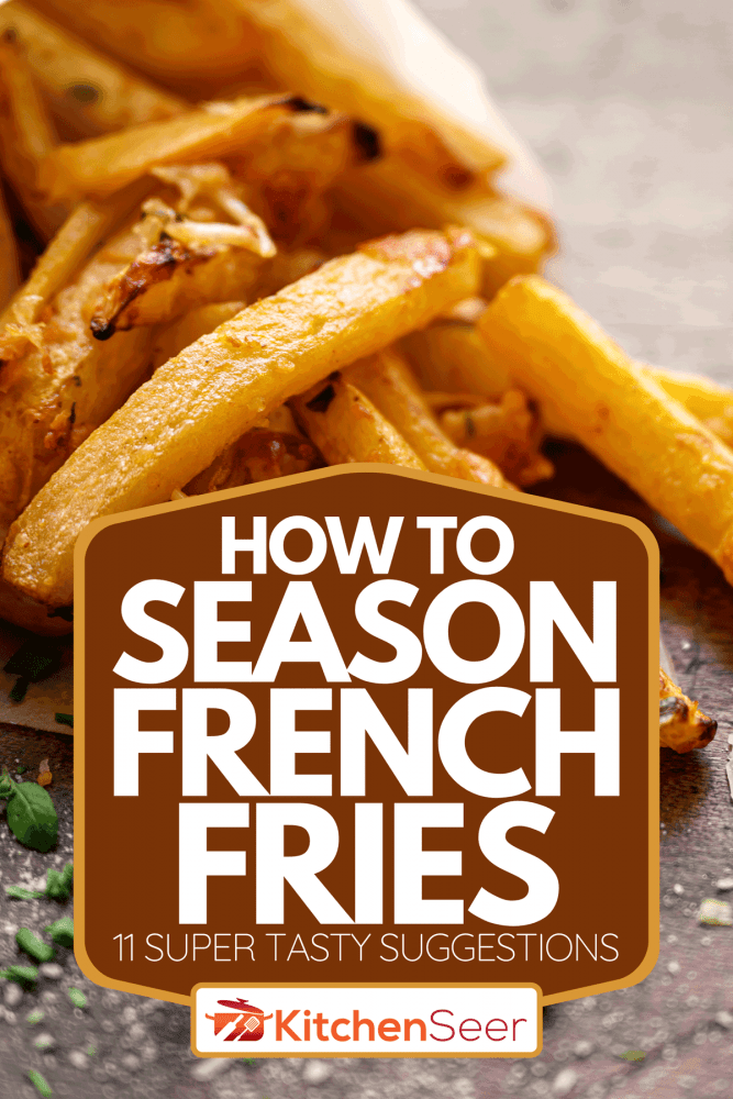 French fries with parmesan and turnip, How To Season French Fries [11 Super Tasty Suggestions]