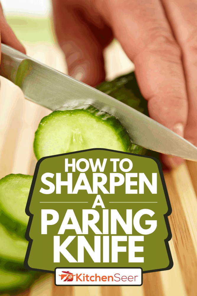 Hand slicing cucumber on cutting board using knife, How To Sharpen A Paring Knife