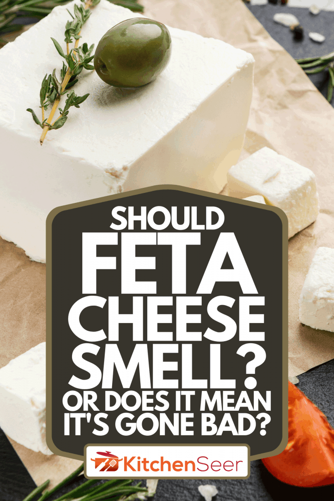 A block of feta cheese, Should Feta Cheese Smell? Or Does It Mean It's Gone Bad?