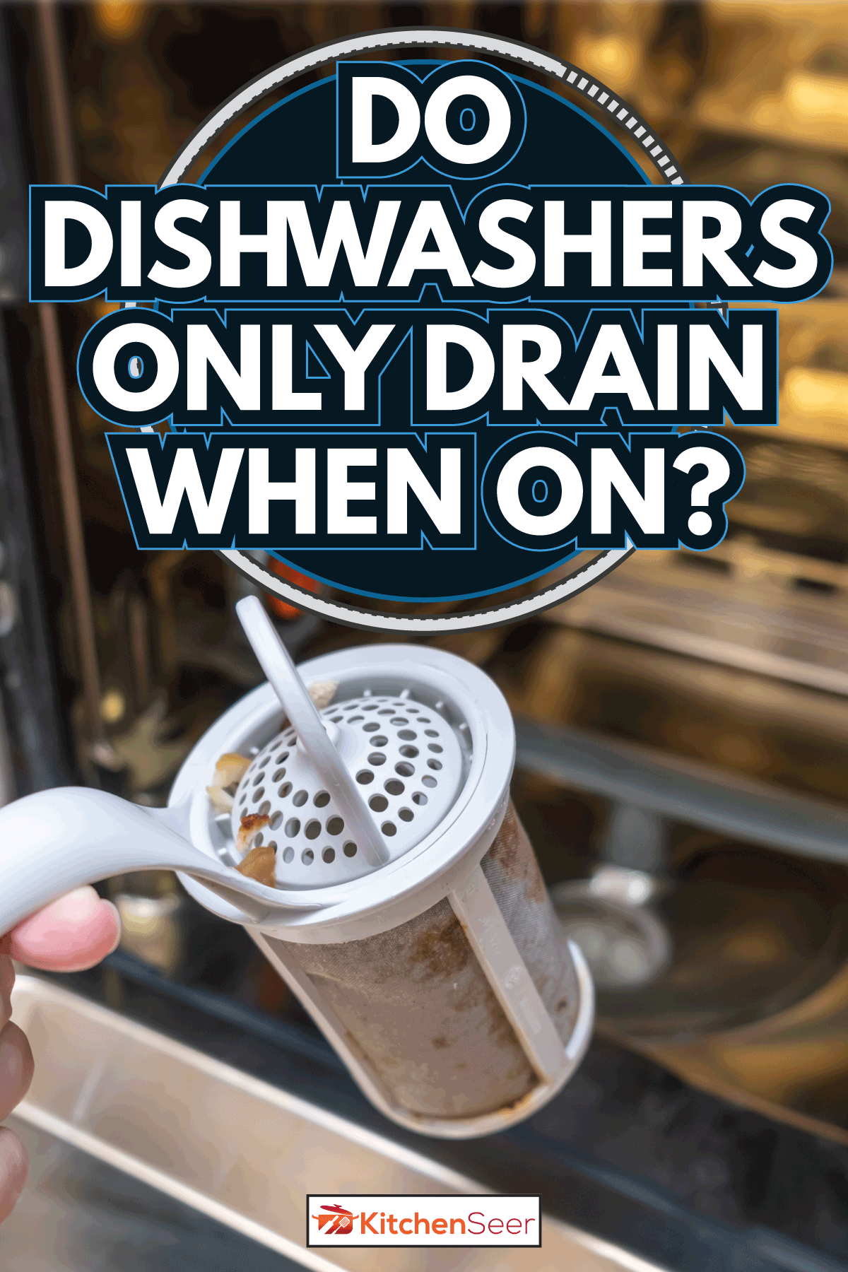filter held by hand taken from a clogged dishwasher. Do Dishwashers Only Drain When On