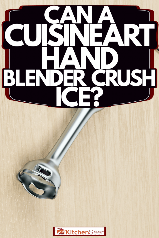 A white hand blender on a wooden table, Can A Cuisinart Hand Blender Crush Ice?