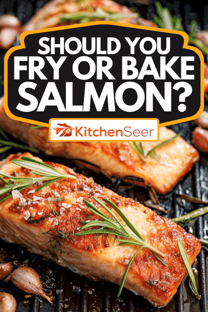 Salmon fillets on a grill plate, Should You Fry Or Bake Salmon?