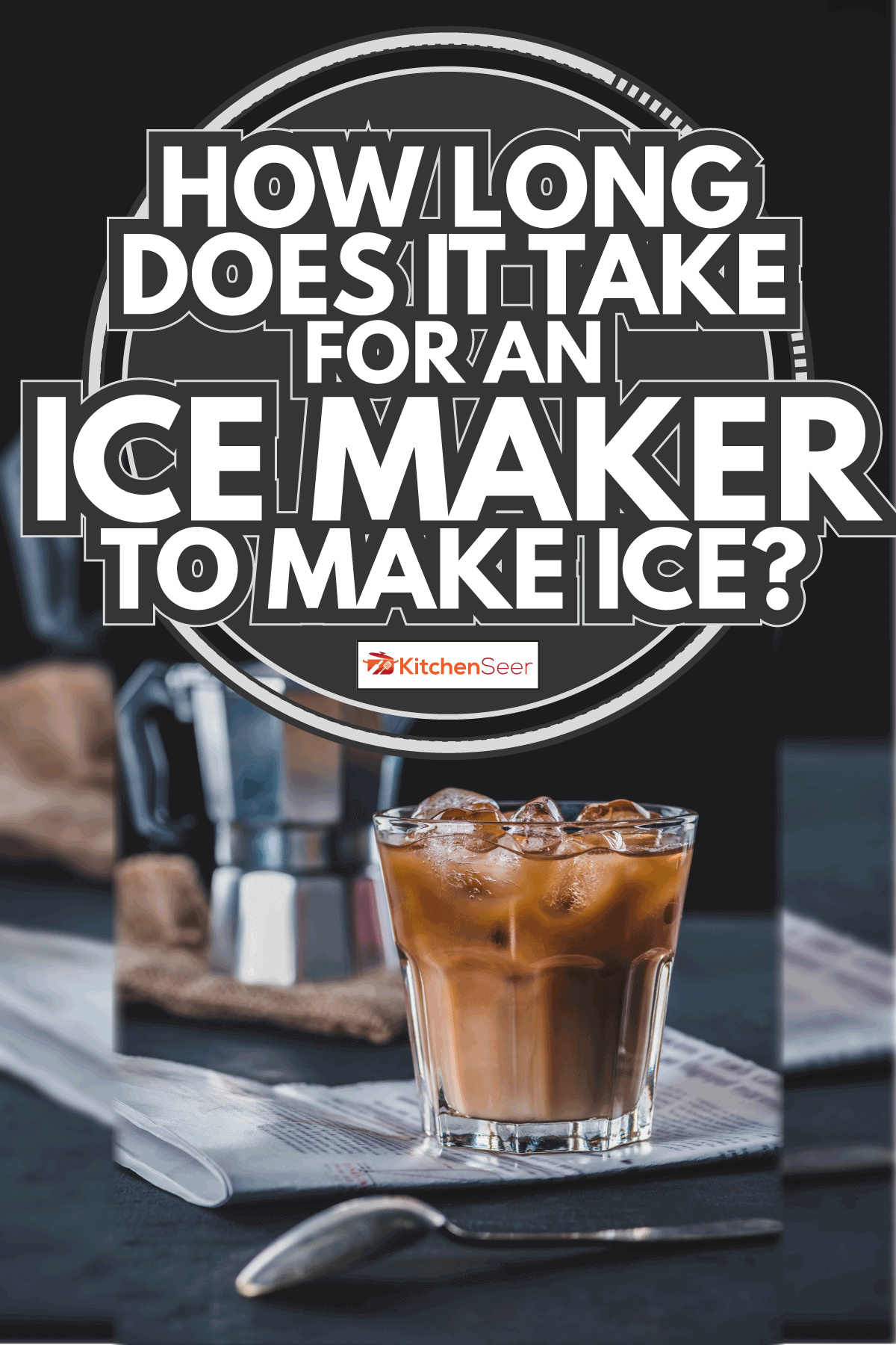 glass of cold iced coffee, newspaper and coffee maker on tabletop on dark backdrop. How Long Does It Take For An Ice Maker To Make Ice